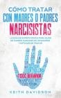 Cómo Tratar con Madres o Padres Narcisistas: La Guía de Supervivencia para Hijos de Padres Narcisistas, Inmaduros y Difíciles de Tratar Cover Image