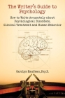 The Writer's Guide to Psychology: How to Write Accurately about Psychological Disorders, Clinical Treatment and Human Behavior Cover Image