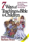 7 Ways of Teaching the Bible to Children: Includes 25 Lessons, Plus Activities That Satisfy Different Learning Styles Cover Image