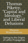 Thomas Piketty, Capital and Ideology, and Liberal Delusions: Getting to the Origins of Leftist Propaganda Cover Image