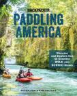 Paddling America: Discover and Explore Our 50 Greatest Wild and Scenic Rivers Cover Image