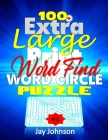 100+ Extra Large Print Word Find Word Circle Puzzle: An Exceptional Circle A Word Jumbo Word Search For Seniors, A Unique Jumbo Large Print Word-Finds Cover Image