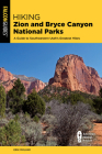 Hiking Zion and Bryce Canyon National Parks: A Guide to Southwestern Utah's Greatest Hikes Cover Image