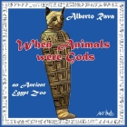 When Animals were Gods: an Ancient Egypt Zoo Cover Image