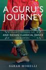 A Guru's Journey: Pandit Chitresh Das and Indian Classical Dance in Diaspora (Music in American Life) Cover Image
