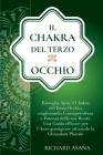 Il Chakra del terzo Occhio: Risveglia Ajna, il Chakra del Terzo Occhio, Migliorando Consapevolezza e Potenza della tua Mente. Una Guida Efficace p Cover Image