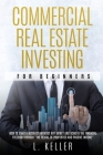 Commercial Real Estate Investing for Beginners: how to start a business without any money and achieve the financial freedom through