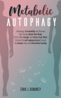 Metabolic Autophagy: Autophagy: Live healthy and Discover How Fasting Heals Your Body. Fills It With Energy, and Clears Your Mind. Activate Cover Image