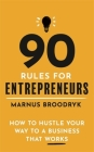 90 Rules for Entrepreneurs: How to Hustle Your Way to a Business That Works Cover Image