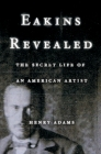 Eakins Revealed: The Secret Life of an American Artist Cover Image