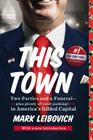 This Town: Two Parties and a Funeral--Plus Plenty of Valet Parking!--in America's Gilded Capital Cover Image