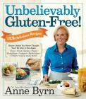 Unbelievably Gluten-Free : 128 Delicious Recipes: Dinner Dishes You Never Thought You'd Be Able to Eat Again Cover Image