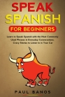 Speak Spanish for Beginners: Learn to Speak Spanish with the Most Commonly Used Phrases in Everyday Conversations. Crazy Stories to Listen to in yo Cover Image