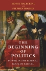 The Beginning of Politics: Power in the Biblical Book of Samuel Cover Image