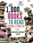 1,000 Books to Read Before I Turn 50 - Reading Diary Notebook Journal Cover Image