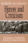 Heresy and Criticism: The Search for Authenticity in Early Christian Literature Cover Image