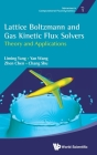 Lattice Boltzmann and Gas Kinetic Flux Solvers: Theory and Applications (Advances in Computational Fluid Dynamics #1) Cover Image