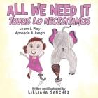 All We Need It Todos Lo Necesitamos: Learn & Play Aprende & Juega Cover Image