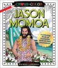 Crush and Color: Jason Momoa: A Coloring Book of Fantasies With an Epic Dreamboat (Crush + Color) Cover Image