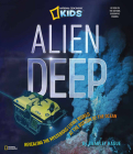Alien Deep: Revealing the Mysterious Living World at the Bottom of the Ocean Cover Image
