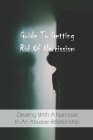 Guide To Getting Rid Of Narcissism: Dealing With A Narcissist In An Abusive Relationship: Narcissistic Abuse Recovery Book Cover Image