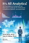 It's All Analytics!: The Foundations of Al, Big Data and Data Science Landscape for Professionals in Healthcare, Business, and Government Cover Image