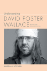 Understanding David Foster Wallace (Understanding Contemporary American Literature) Cover Image