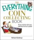 The Everything Coin Collecting Book: All You Need to Start Your Collection And Trade for Profit (Everything®) Cover Image