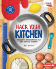Hack Your Kitchen: Discover a World of Food Fun with Science Buddies (R) Cover Image