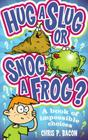 Hug a Slug or Snog a Frog? Cover Image