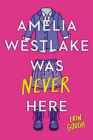 Amelia Westlake Was Never Here Cover Image