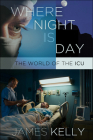 Where Night Is Day: The World of the ICU Cover Image