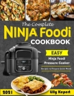 The Complete Ninja Foodi Cookbook 2021: Quick and Easy Ninja Foodi Pressure Cooker Recipes for Everyone Cover Image