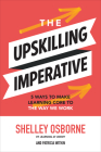 The Upskilling Imperative: 5 Ways to Make Learning Core to the Way We Work Cover Image