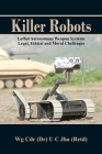 Killer Robots: Lethal Autonomous Weapon Systems Legal, Ethical and Moral Challenges Cover Image