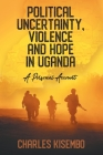 Political Uncertainty, Violence and Hope in Uganda - A Personal Account Cover Image