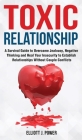 Toxic Relationships: A Survival Guide to Overcome Jealousy, Negative Thinking and Heal Your Insecurity to Establish Relationships Without C Cover Image