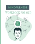 Mindfulness Workbook for OCD: A Guide to Overcoming OCD Using Cognitive and Mindfulness Behavioral Therapy Cover Image