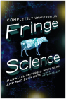 Fringe Science: Parallel Universes, White Tulips, and Mad Scientists Cover Image