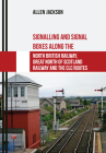 Signalling and Signal Boxes along the North British Railway, Great North of Scotland Railway and the CLC Routes Cover Image