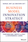 Business Model Innovation Strategy: Transformational Concepts and Tools for Entrepreneurial Leaders Cover Image
