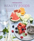 Beauty Foods: 65 nutritious and delicious recipes that make you shine from the inside out Cover Image