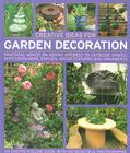 Creative Ideas for Garden Decoration: Practical Advice on Adding Interest to Outdoor Spaces, with Containers, Statues, Water Features and Ornaments Cover Image