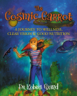 The Cosmic Carrot: A Journey to Wellness, Clear Vision & Good Nutrition Cover Image