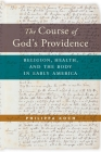 The Course of God's Providence: Religion, Health, and the Body in Early America (North American Religions) Cover Image