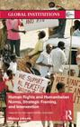 Human Rights and Humanitarian Norms, Strategic Framing, and Intervention: Lessons for the Responsibility to Protect (Global Institutions) Cover Image