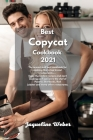 Best Copycat Cookbook 2021: The newest and best cookbook for cooking like in top brand restaurants.... Enjoy the tastiest recipes and start cookin Cover Image
