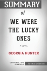 Summary of We Were the Lucky Ones: A Novel by Georgia Hunter: Conversation Starters Cover Image