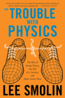 The Trouble With Physics: The Rise of String Theory, The Fall of a Science, and What Comes Next Cover Image