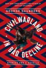 Civilwarland in Bad Decline: Stories and a Novella Cover Image